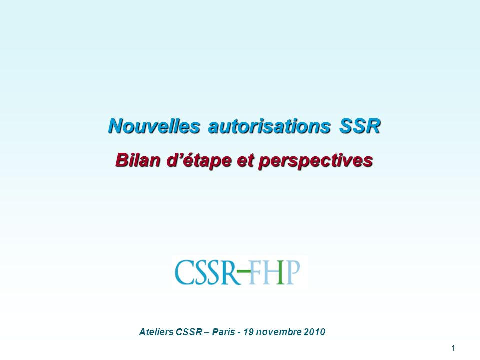Ateliers CSSR – Paris - 19 novembre 2010 1 Nouvelles autorisations SSR Bilan détape et perspectives