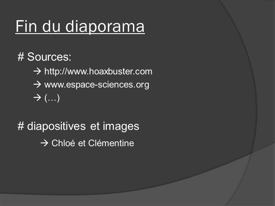 Fin du diaporama # Sources: http://www.hoaxbuster.com www.espace-sciences.org (…) # diapositives et images Chloé et Clémentine