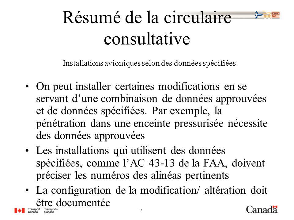 7 7 Résumé de la circulaire consultative Installations avioniques selon des données spécifiées On peut installer certaines modifications en se servant dune combinaison de données approuvées et de données spécifiées.