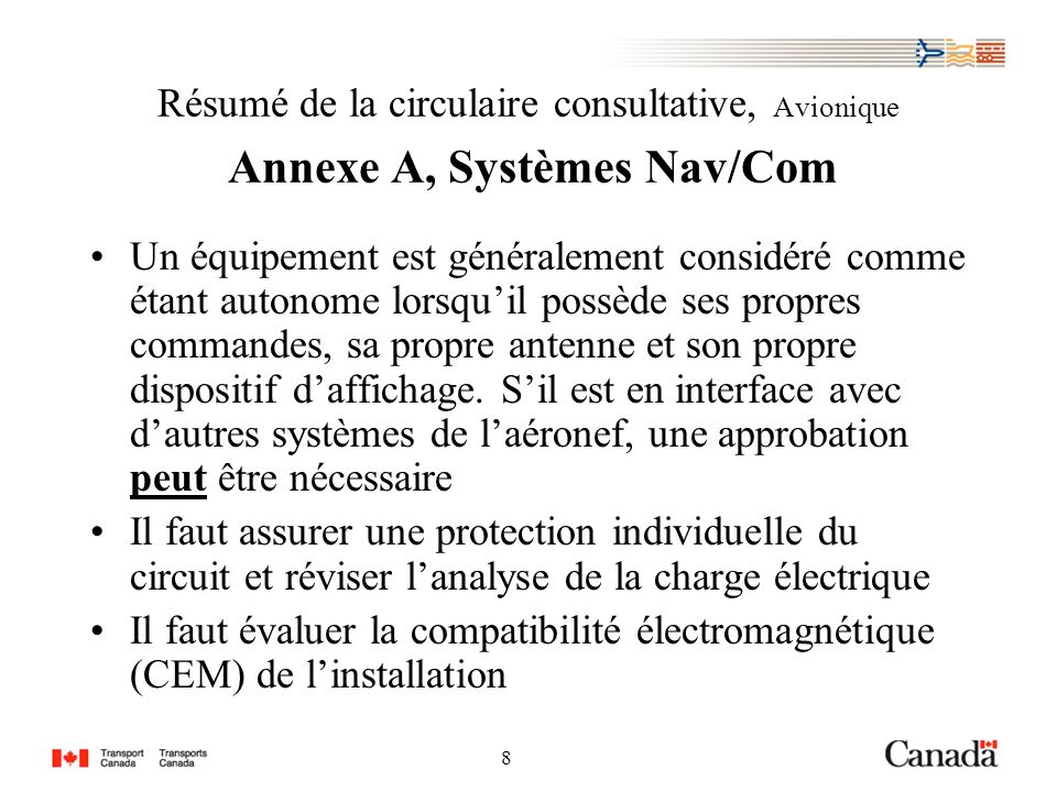 8 8 Résumé de la circulaire consultative, Avionique Annexe A, Systèmes Nav/Com Un équipement est généralement considéré comme étant autonome lorsquil possède ses propres commandes, sa propre antenne et son propre dispositif daffichage.