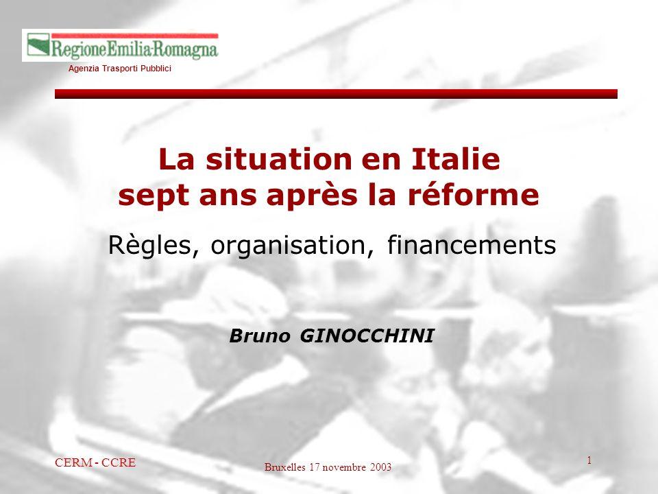 Agenzia Trasporti Pubblici Bruxelles 17 novembre 2003 CERM - CCRE 1 La situation en Italie sept ans après la réforme Règles, organisation, financement