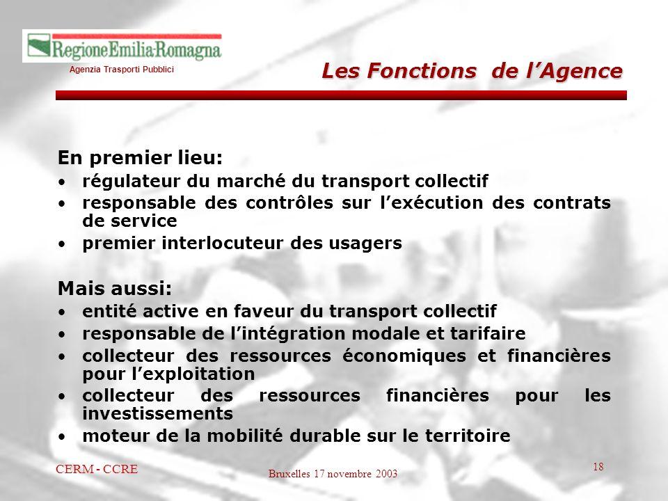 Agenzia Trasporti Pubblici Bruxelles 17 novembre 2003 CERM - CCRE 18 En premier lieu: régulateur du marché du transport collectif responsable des cont