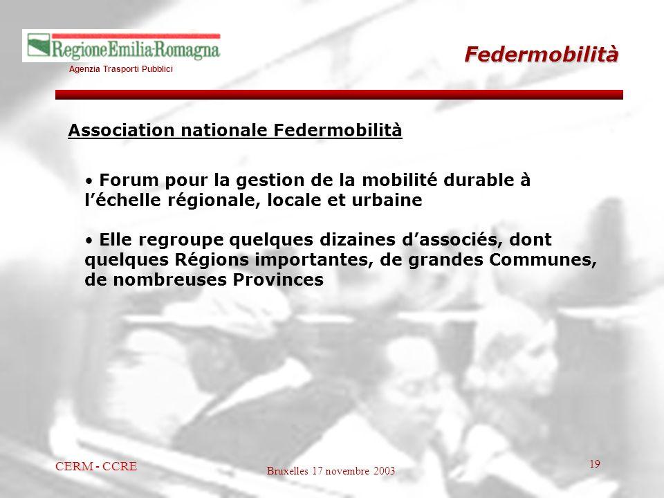 Agenzia Trasporti Pubblici Bruxelles 17 novembre 2003 CERM - CCRE 19 Federmobilità Forum pour la gestion de la mobilité durable à léchelle régionale,