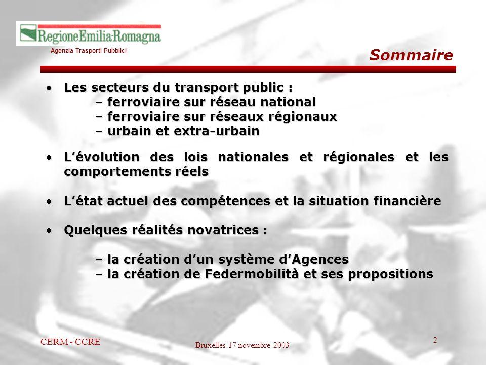 Agenzia Trasporti Pubblici Bruxelles 17 novembre 2003 CERM - CCRE 2 Sommaire Les secteurs du transport public :Les secteurs du transport public : –fer