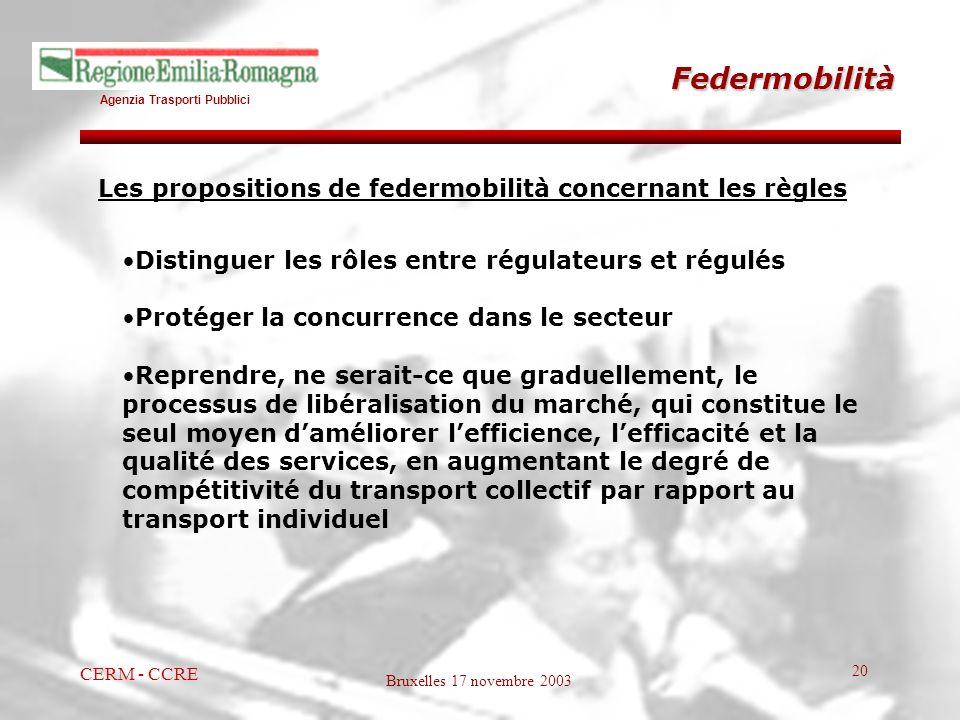 Agenzia Trasporti Pubblici Bruxelles 17 novembre 2003 CERM - CCRE 20 Federmobilità Distinguer les rôles entre régulateurs et régulés Protéger la concu