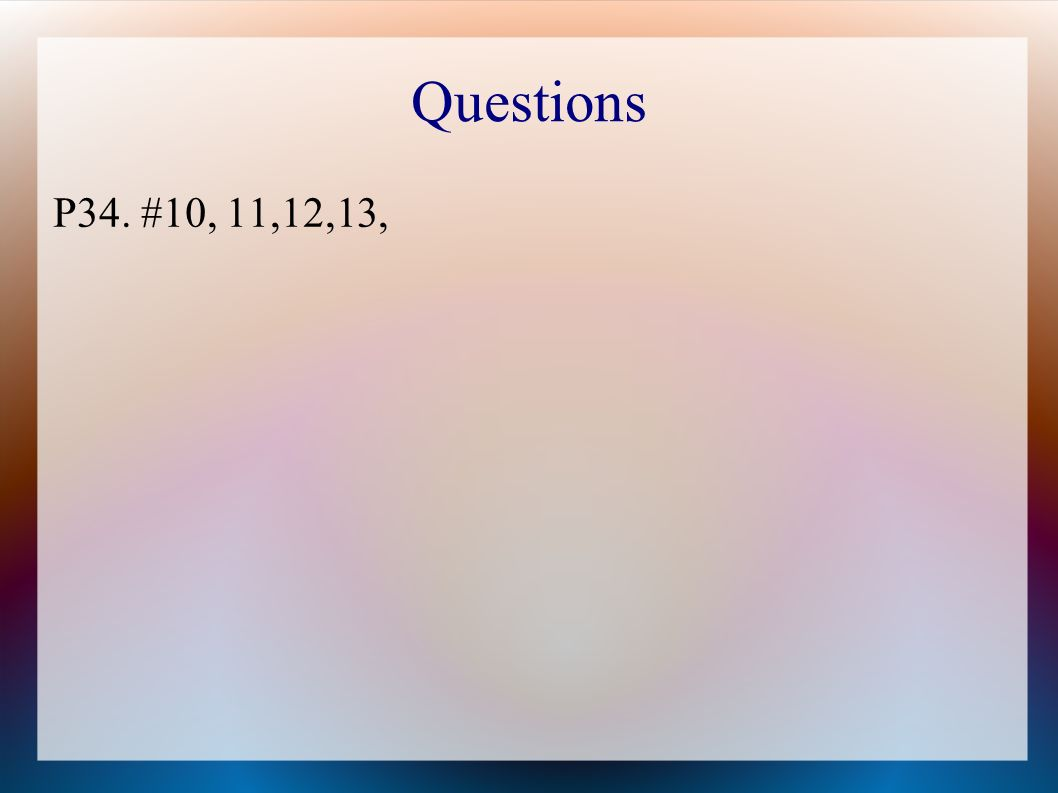 Questions P34. #10, 11,12,13,