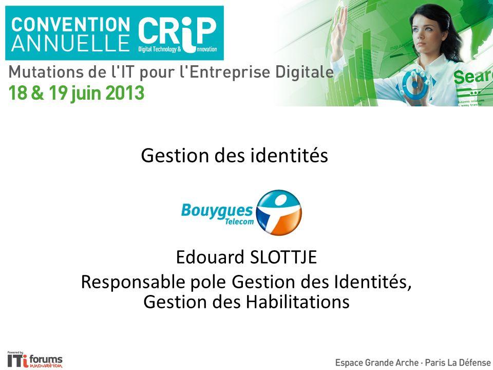 Gestion des identités Edouard SLOTTJE Responsable pole Gestion des Identités, Gestion des Habilitations