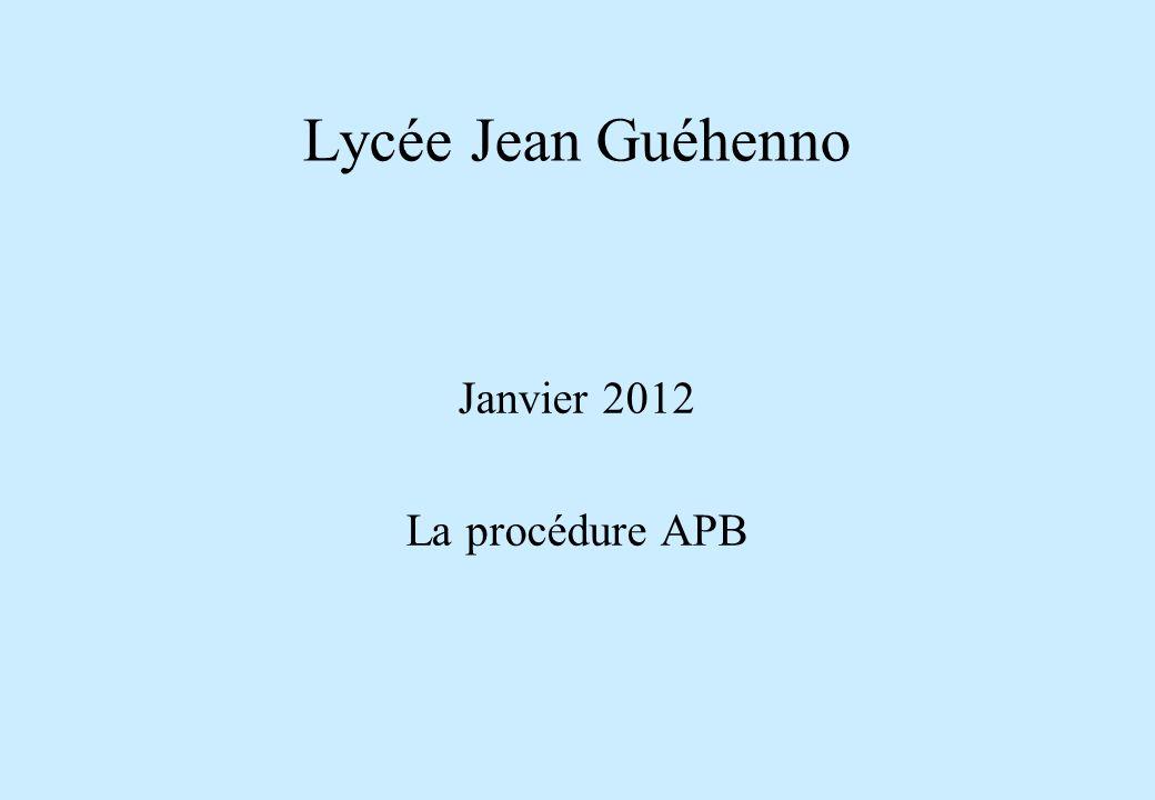 Lycée Jean Guéhenno Janvier 2012 La procédure APB