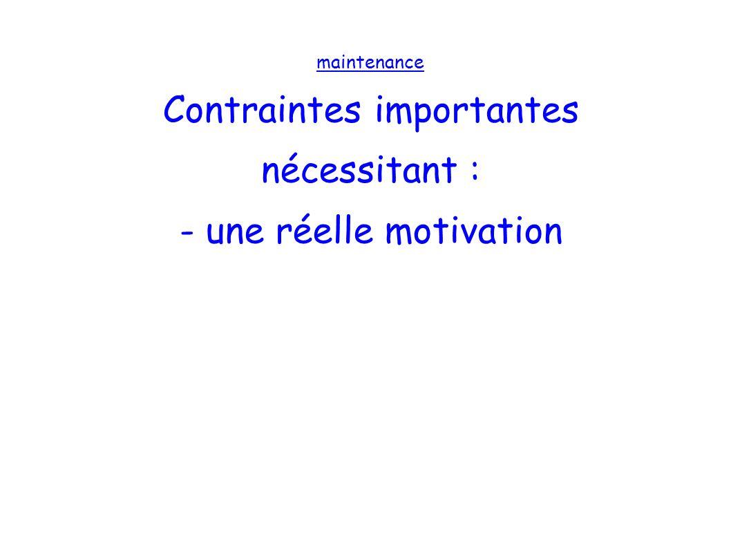 maintenance Contraintes importantes nécessitant : - une réelle motivation