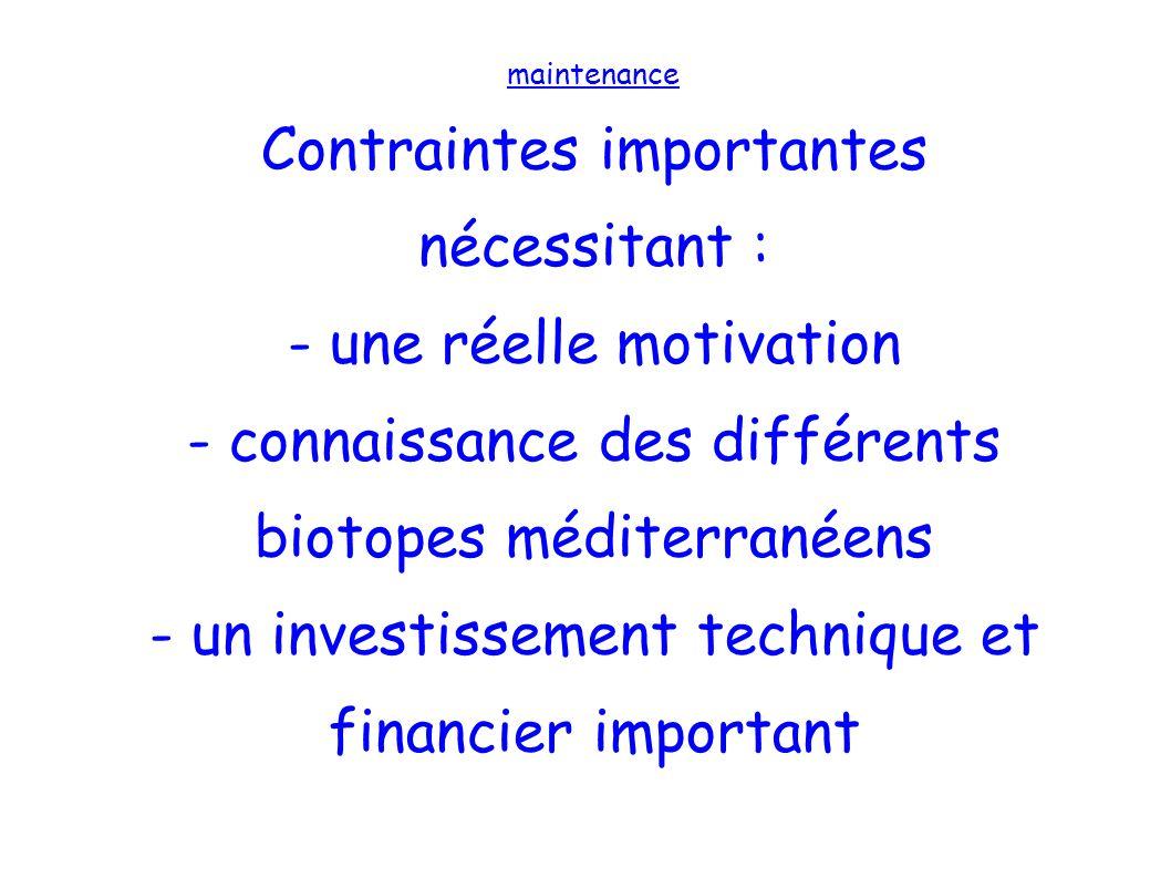 maintenance Contraintes importantes nécessitant : - une réelle motivation - connaissance des différents biotopes méditerranéens - un investissement te