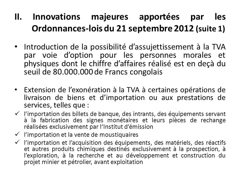 II. Innovations majeures apportées par les Ordonnances-lois du 21 septembre 2012 (suite 1) Introduction de la possibilité dassujettissement à la TVA p