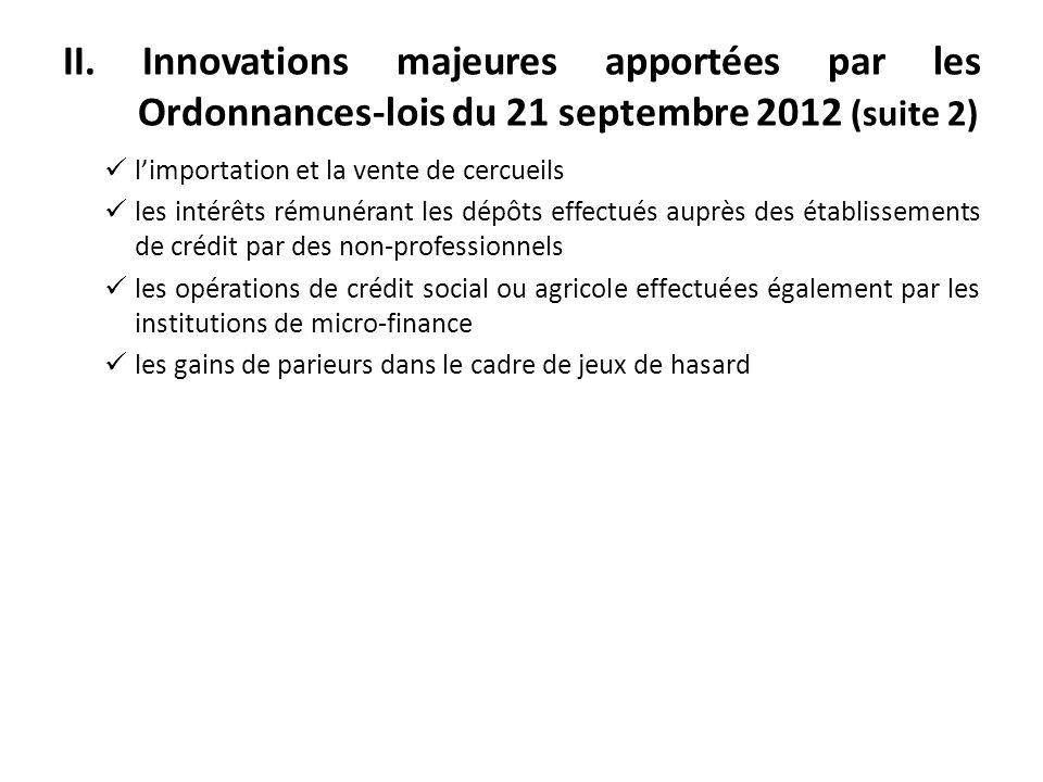 II. Innovations majeures apportées par les Ordonnances-lois du 21 septembre 2012 (suite 2) limportation et la vente de cercueils les intérêts rémunéra
