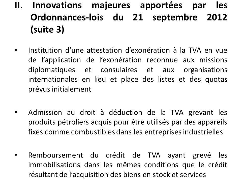 II. Innovations majeures apportées par les Ordonnances-lois du 21 septembre 2012 (suite 3) Institution dune attestation dexonération à la TVA en vue d