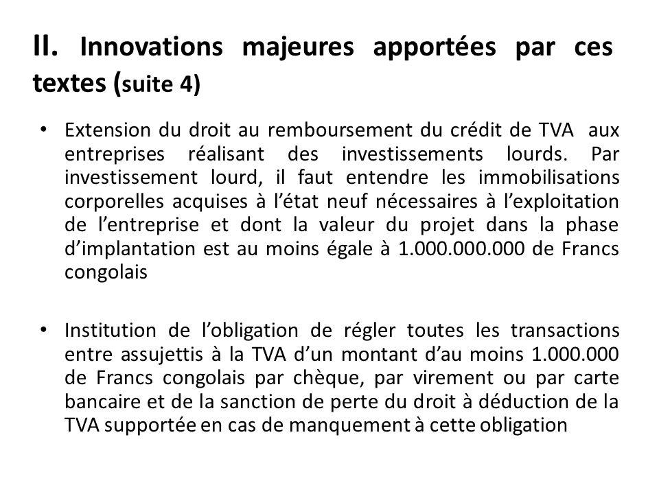 II. Innovations majeures apportées par ces textes ( suite 4) Extension du droit au remboursement du crédit de TVA aux entreprises réalisant des invest