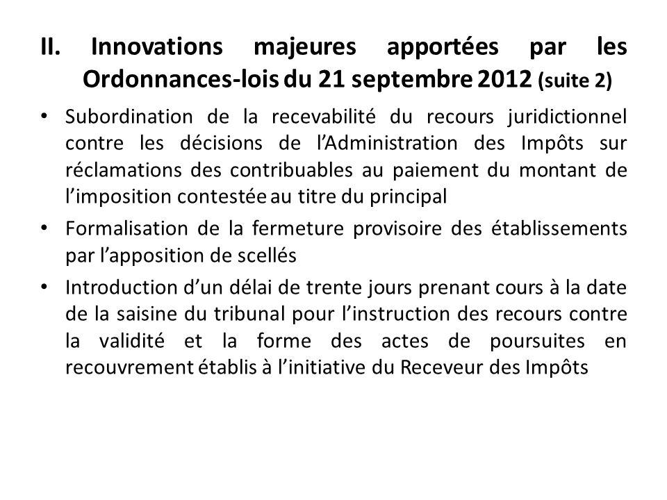 II. Innovations majeures apportées par les Ordonnances-lois du 21 septembre 2012 (suite 2) Subordination de la recevabilité du recours juridictionnel