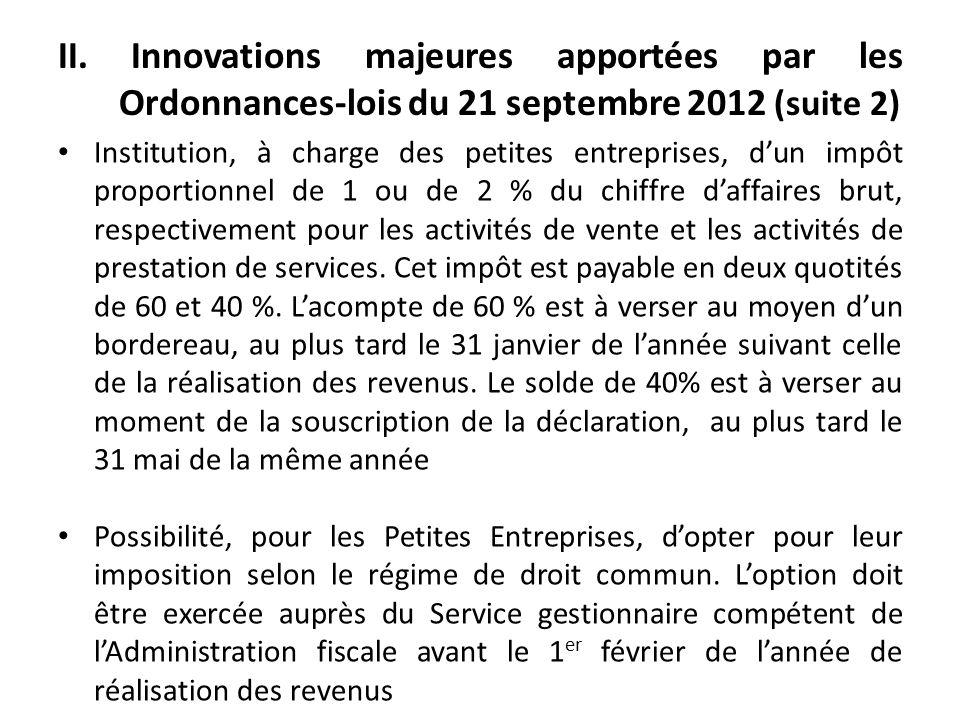 II. Innovations majeures apportées par les Ordonnances-lois du 21 septembre 2012 (suite 2) Institution, à charge des petites entreprises, dun impôt pr