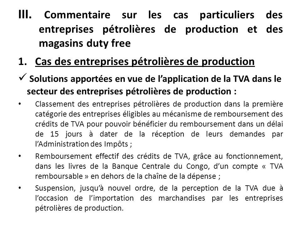 III. Commentaire sur les cas particuliers des entreprises pétrolières de production et des magasins duty free 1.Cas des entreprises pétrolières de pro