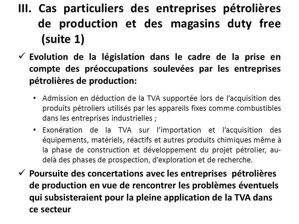 III. Cas particuliers des entreprises pétrolières de production et des magasins duty free (suite 1) Evolution de la législation dans le cadre de la pr