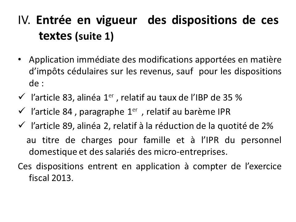 IV. Entrée en vigueur des dispositions de ces textes (suite 1) Application immédiate des modifications apportées en matière dimpôts cédulaires sur les