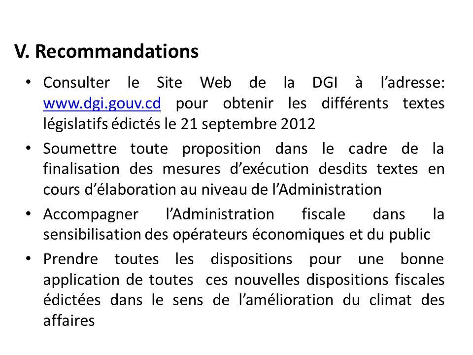 V. Recommandations Consulter le Site Web de la DGI à ladresse: www.dgi.gouv.cd pour obtenir les différents textes législatifs édictés le 21 septembre