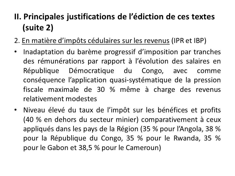II. Principales justifications de lédiction de ces textes (suite 2) 2. En matière dimpôts cédulaires sur les revenus (IPR et IBP) Inadaptation du barè