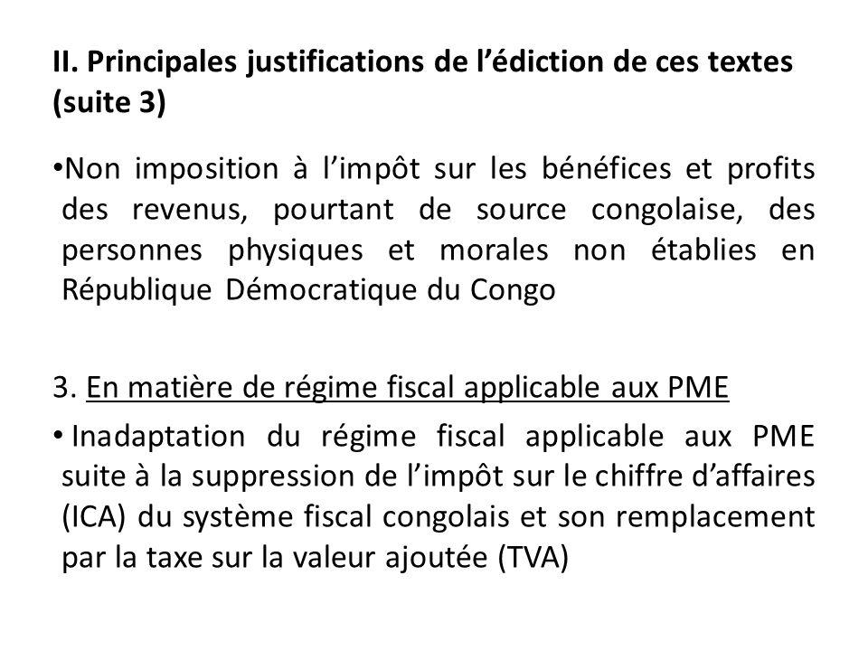 II. Principales justifications de lédiction de ces textes (suite 3) Non imposition à limpôt sur les bénéfices et profits des revenus, pourtant de sour