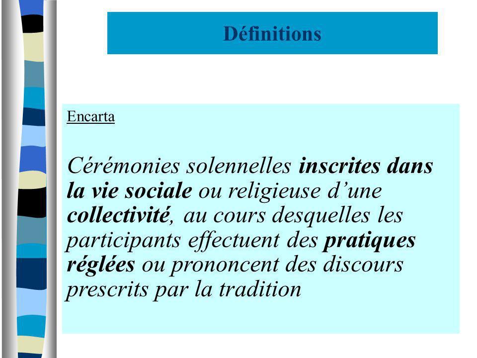 Définitions Encarta Cérémonies solennelles inscrites dans la vie sociale ou religieuse dune collectivité, au cours desquelles les participants effectu