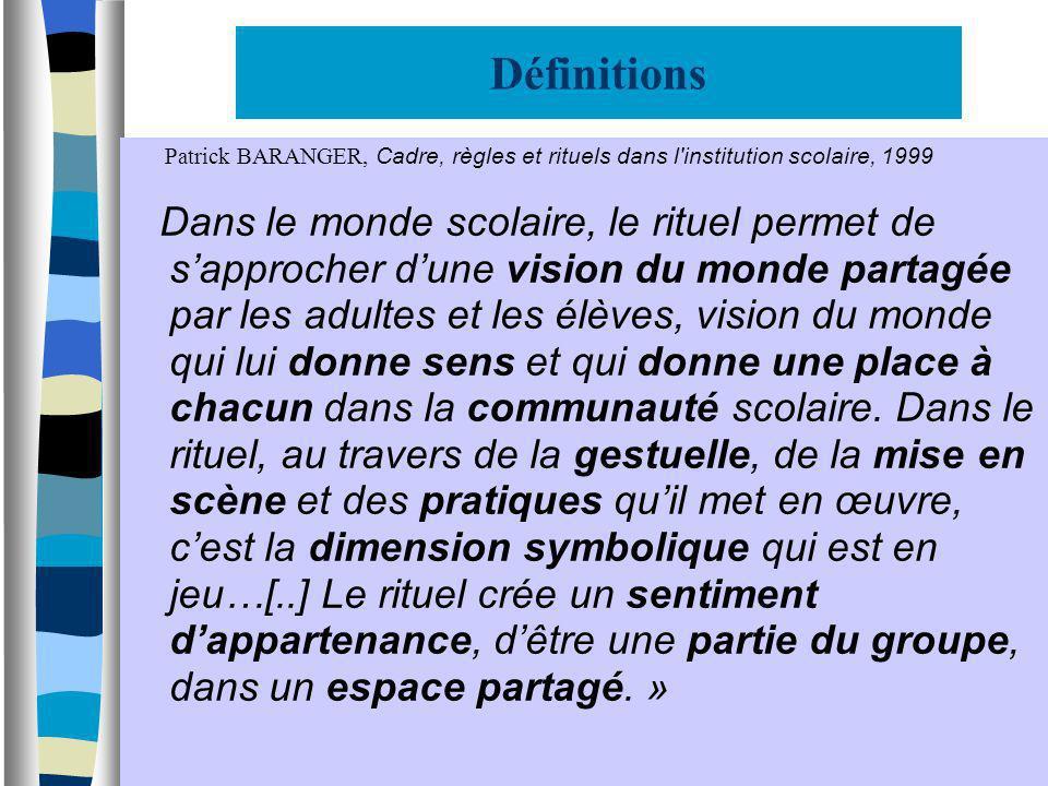 Définitions Patrick BARANGER, Cadre, règles et rituels dans l'institution scolaire, 1999 Dans le monde scolaire, le rituel permet de sapprocher dune v