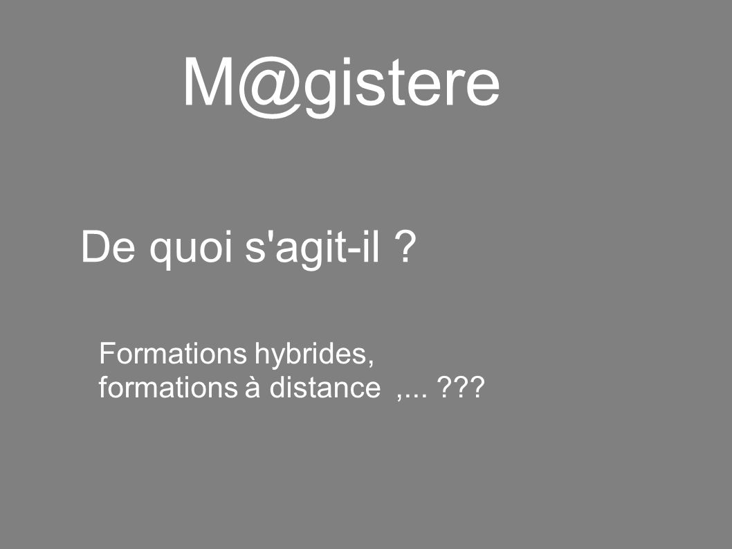 M@gistere De quoi s agit-il .Formations hybrides, formations à distance,...
