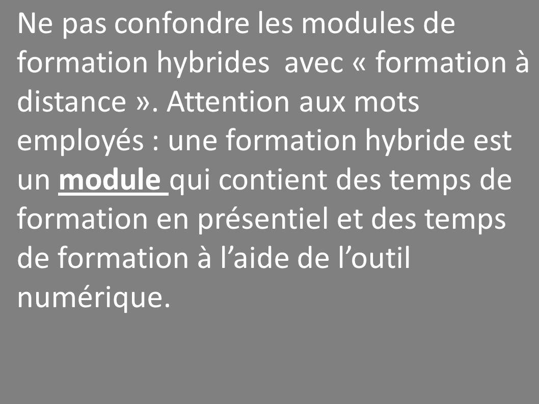 Ne pas confondre les modules de formation hybrides avec « formation à distance ».