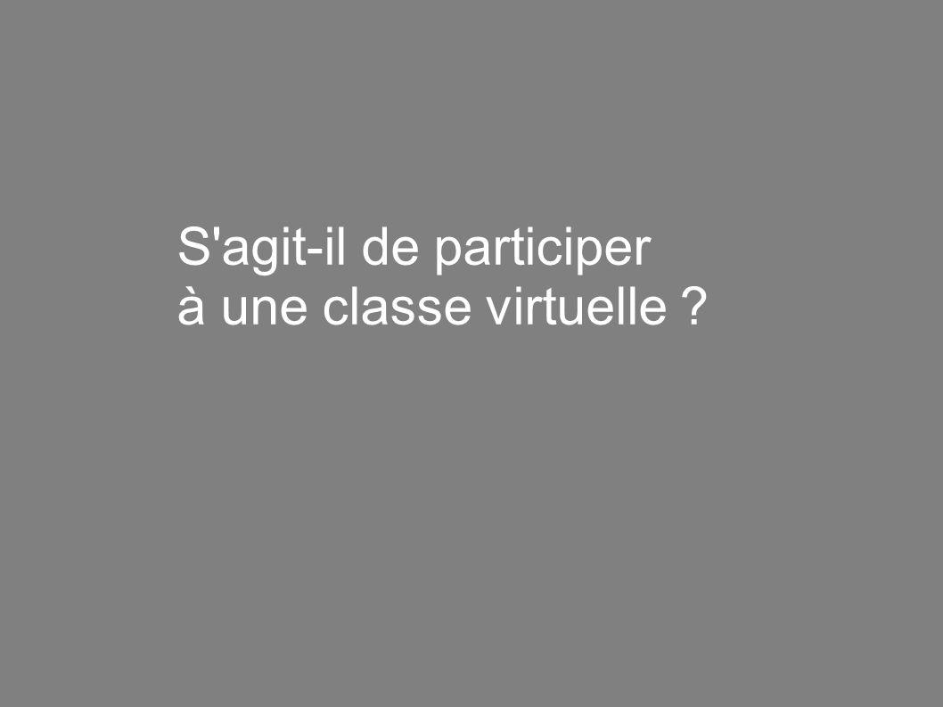 S agit-il de participer à une classe virtuelle ? S agit-il de participer à une classe virtuelle ?