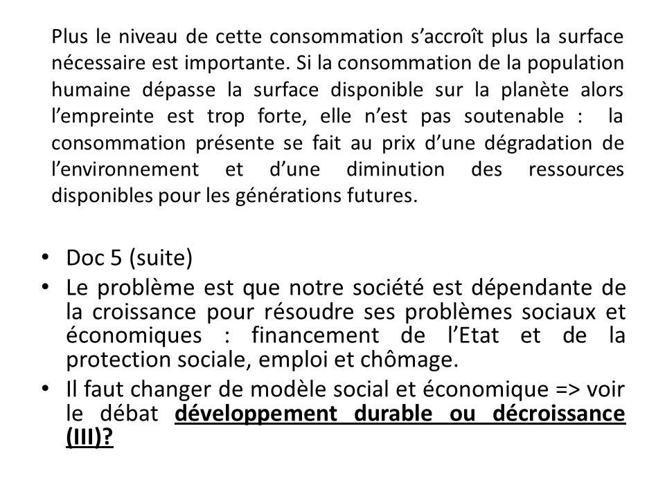 Doc 5 (suite) Le problème est que notre société est dépendante de la croissance pour résoudre ses problèmes sociaux et économiques : financement de lE