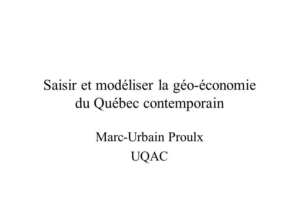 Saisir et modéliser la géo-économie du Québec contemporain Marc-Urbain Proulx UQAC