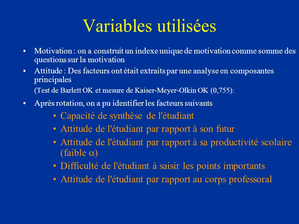 Variables utilisées Motivation : on a construit un indexe unique de motivation comme somme des questions sur la motivation Attitude : Des facteurs ont