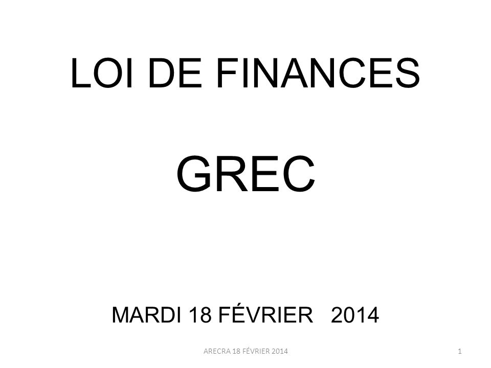 LOI DE FINANCES GREC MARDI 18 FÉVRIER 2014 1ARECRA 18 FÉVRIER 2014