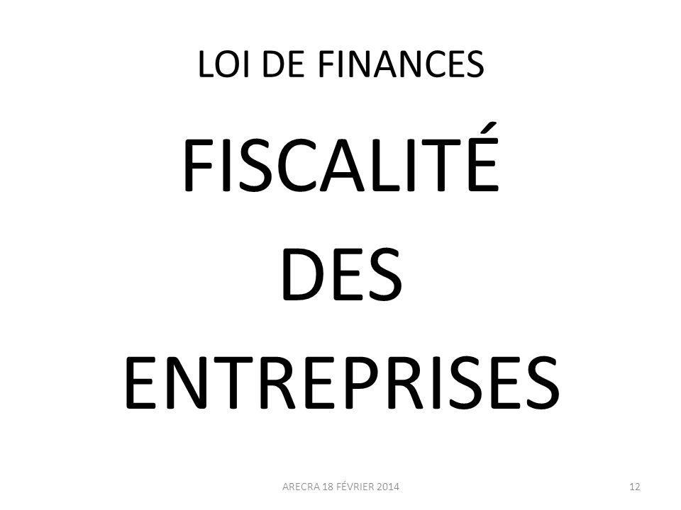 LOI DE FINANCES FISCALIT É DES ENTREPRISES ARECRA 18 FÉVRIER 201412