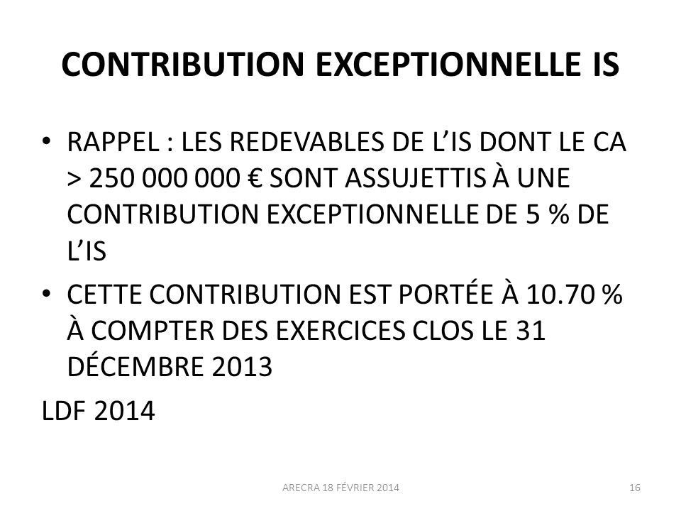 CONTRIBUTION EXCEPTIONNELLE IS RAPPEL : LES REDEVABLES DE LIS DONT LE CA > 250 000 000 SONT ASSUJETTIS À UNE CONTRIBUTION EXCEPTIONNELLE DE 5 % DE LIS
