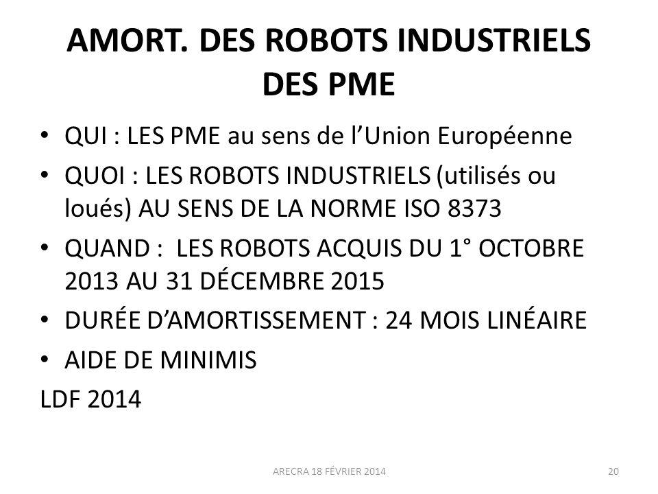 AMORT. DES ROBOTS INDUSTRIELS DES PME QUI : LES PME au sens de lUnion Européenne QUOI : LES ROBOTS INDUSTRIELS (utilisés ou loués) AU SENS DE LA NORME