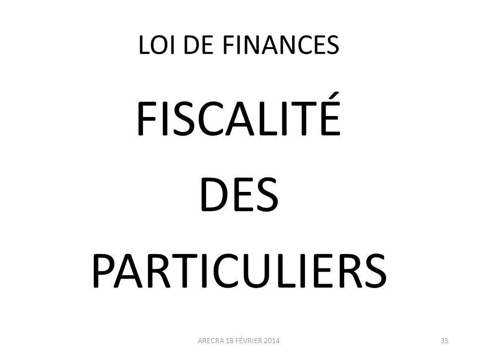 LOI DE FINANCES FISCALITÉ DES PARTICULIERS ARECRA 18 FÉVRIER 201435