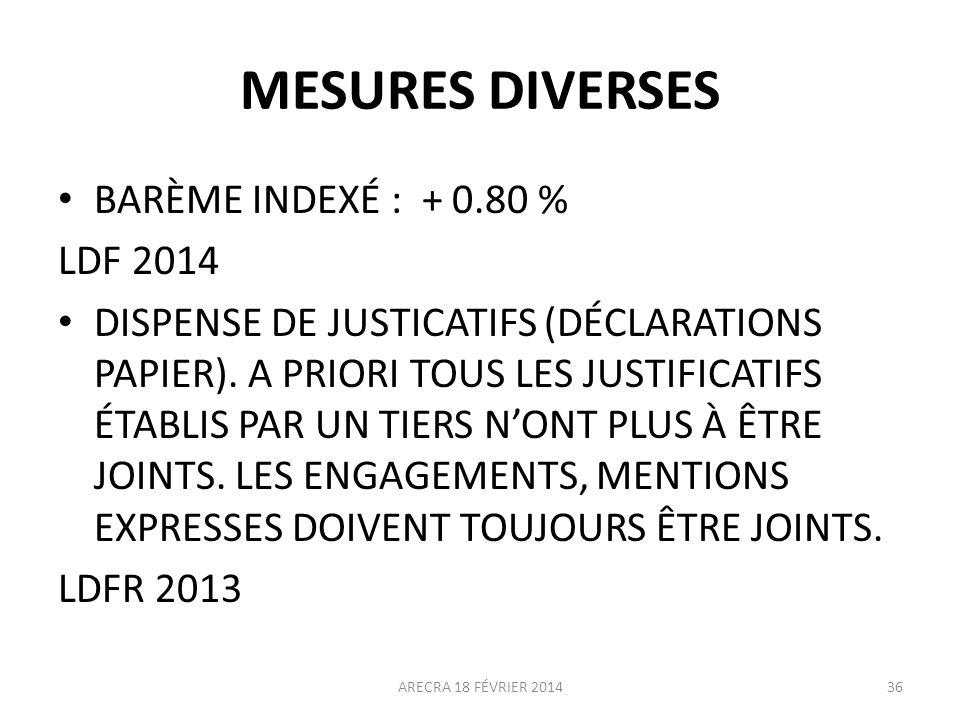 MESURES DIVERSES BARÈME INDEXÉ : + 0.80 % LDF 2014 DISPENSE DE JUSTICATIFS (DÉCLARATIONS PAPIER). A PRIORI TOUS LES JUSTIFICATIFS ÉTABLIS PAR UN TIERS