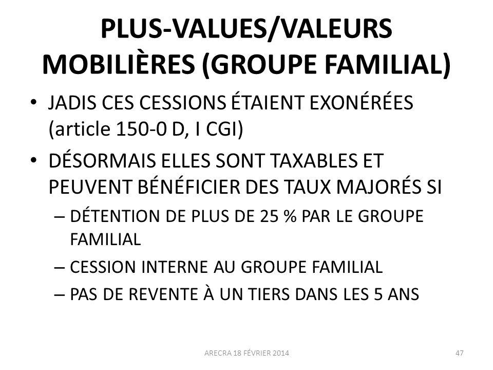 PLUS-VALUES/VALEURS MOBILIÈRES (GROUPE FAMILIAL) JADIS CES CESSIONS ÉTAIENT EXONÉRÉES (article 150-0 D, I CGI) DÉSORMAIS ELLES SONT TAXABLES ET PEUVEN