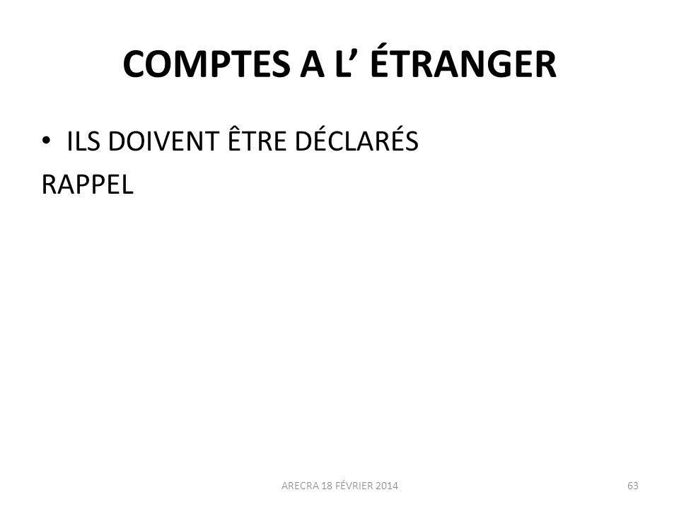 COMPTES A L ÉTRANGER ILS DOIVENT ÊTRE DÉCLARÉS RAPPEL ARECRA 18 FÉVRIER 201463
