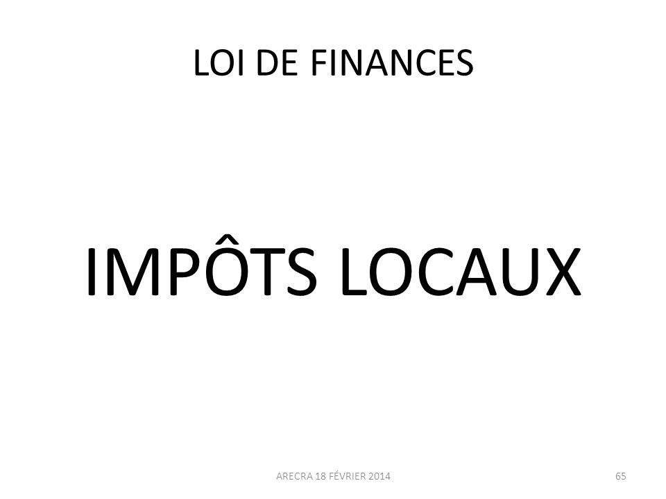 LOI DE FINANCES IMPÔTS LOCAUX ARECRA 18 FÉVRIER 201465