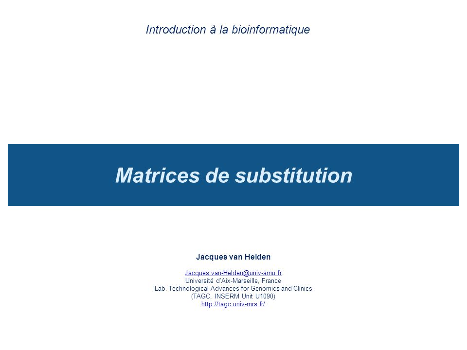 Matrices de substitution Introduction à la bioinformatique Jacques van Helden Jacques.van-Helden@univ-amu.fr Université dAix-Marseille, France Lab. Te