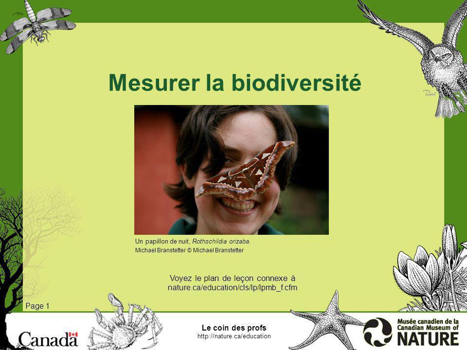 Le coin des profs http://nature.ca/education Mesurer la biodiversité Voyez le plan de leçon connexe à nature.ca/education/cls/lp/lpmb_f.cfm Page 1 Un