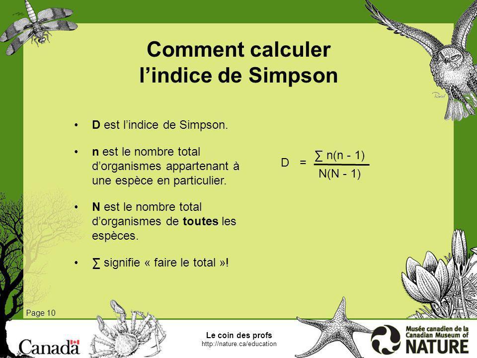 Comment calculer lindice de Simpson Page 10 D est lindice de Simpson. n est le nombre total dorganismes appartenant à une espèce en particulier. N est