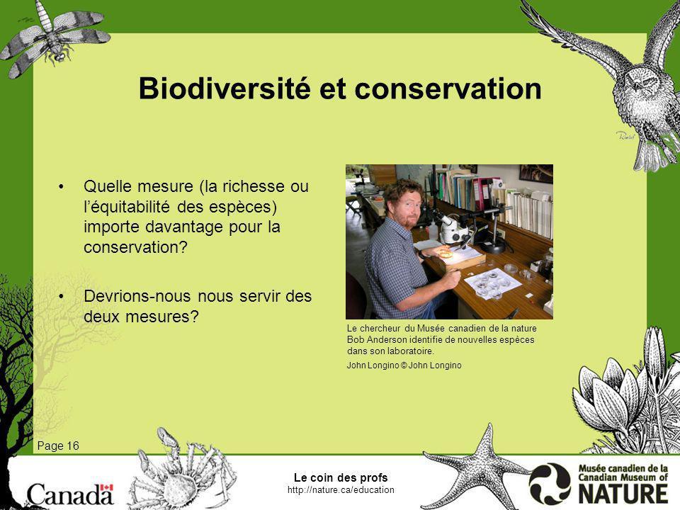 Biodiversité et conservation Page 16 Quelle mesure (la richesse ou léquitabilité des espèces) importe davantage pour la conservation? Devrions-nous no
