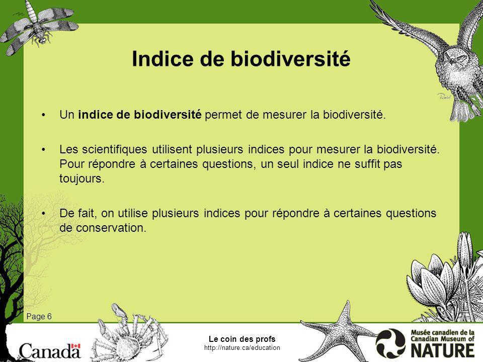 Le coin des profs http://nature.ca/education Indice de biodiversité Page 6 Un indice de biodiversité permet de mesurer la biodiversité. Les scientifiq