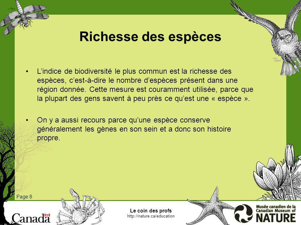 Le coin des profs http://nature.ca/education Page 8 Richesse des espèces Lindice de biodiversité le plus commun est la richesse des espèces, cest-à-di