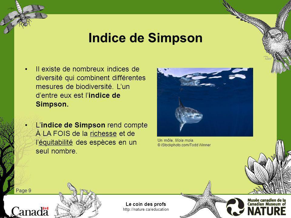 Indice de Simpson Page 9 Il existe de nombreux indices de diversité qui combinent différentes mesures de biodiversité. Lun dentre eux est lindice de S